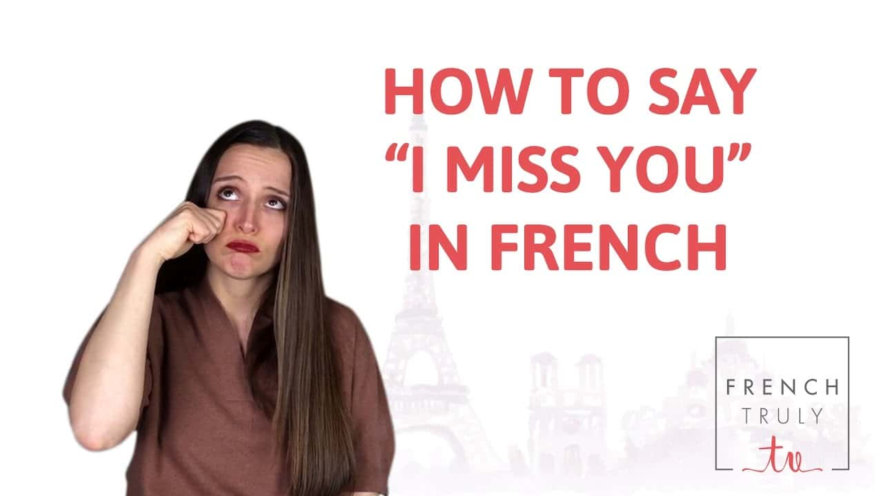 How To Say I Miss You In French French Truly Helping You Become