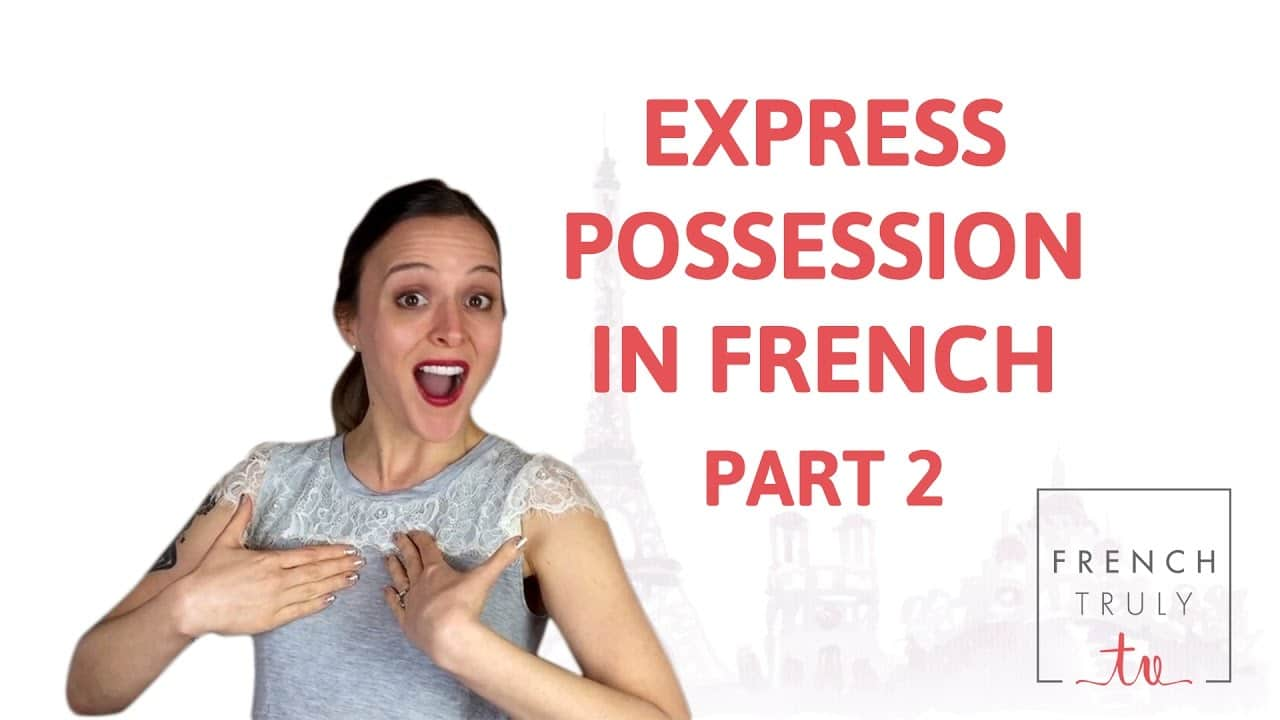 French Possessive Pronouns French Truly Helping You Become A Little Bit French